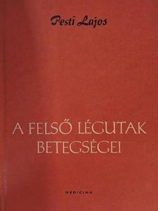 Pesti Lajos - A felső légutak betegségei [antikvár]