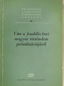Bartha Antal - Vita a feudális kori magyar történelem periodizációjáról [antikvár]