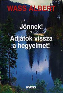 Wass Albert - JÖNNEK! - ADJÁTOK VISSZA A HEGYEIMET!
