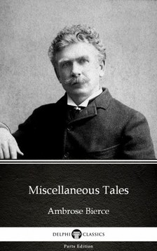 Delphi Classics Ambrose Bierce, - Miscellaneous Tales by Ambrose Bierce (Illustrated) [eKönyv: epub, mobi]