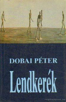 Dobai Péter - Lendkerék [antikvár]
