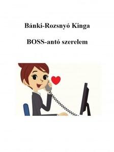 Kinga Bánki-Rozsnyó - BOSS-antó szerelem [eKönyv: epub, mobi]