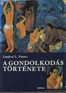 Lendvai L. Ferenc - A gondolkodás története [antikvár]
