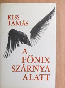 Kiss Tamás - A Főnix szárnya alatt [antikvár]