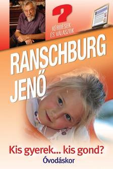 .Ranschburg Jenő - KIS GYEREK...KIS GOND? - ÓVODÁSKOR