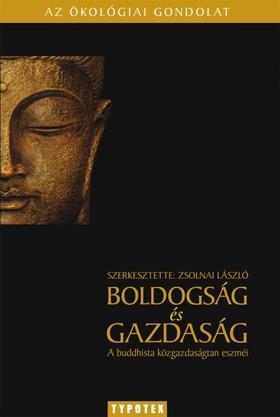 ZSOLNAI LÁSZLÓ (SZERK.) - Boldogság és gazdaságA buddhista közgazdaságtan eszméi