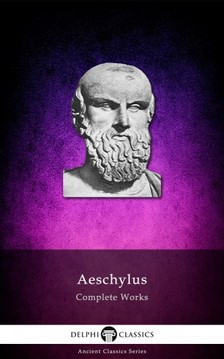 Aeschylus - Delphi Complete Works of Aeschylus (Illustrated) [eKönyv: epub, mobi]