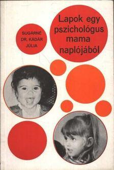 SUGÁRNÉ DR. KÁDÁR JÚLIA - Lapok egy pszichológus mama naplójából [antikvár]
