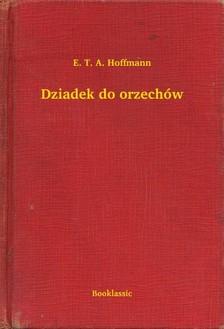 E. T. A. Hoffmann - Dziadek do orzechów [eKönyv: epub, mobi]