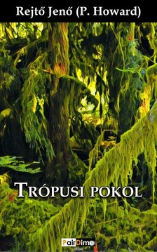 REJTŐ JENŐ - Trópusi pokol [eKönyv: epub, mobi]