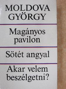 Moldova György - Magányos pavilon/Sötét angyal/Akar velem beszélgetni? [antikvár]