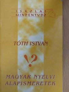 Tóth István - Magyar nyelvi alapismeretek [antikvár]
