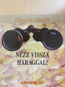 Czigány Lóránt - Nézz vissza haraggal! [antikvár]