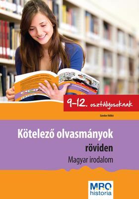 Sándor Ildikó - Kötelező olvasmányok röviden 9-12. osztályosoknak - Magyar irodalom