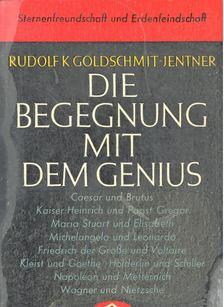GOLDSCHMIT-JENTNER, RUDOLF K, - Die Begegnung mit dem Genius - Darstellungen und Betrachtungen [antikvár]