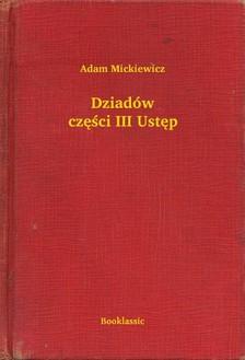Adam Mickiewicz - Dziadów czê¶ci III Ustêp [eKönyv: epub, mobi]
