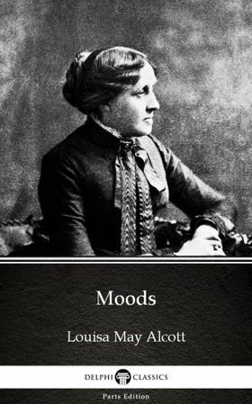 Louisa May Alcott - Moods by Louisa May Alcott (Illustrated) [eKönyv: epub, mobi]