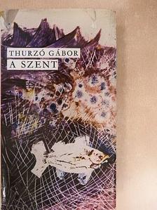 Thurzó Gábor - A szent [antikvár]