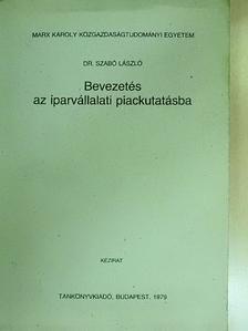 Dr. Szabó László - Bevezetés az iparvállalati piackutatásba [antikvár]