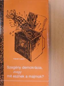 Fábián László - Szegény demokrácia, avagy mit esznek a majmok? [antikvár]