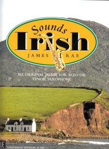 RAE, JAMES - SOUNDS IRISH. SIX ORIGINAL PIECES FOR ALTO OR TENOR SAXOPHONE