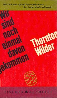 Thornton Wilder - Wir sind noch einmal davongekommen [antikvár]