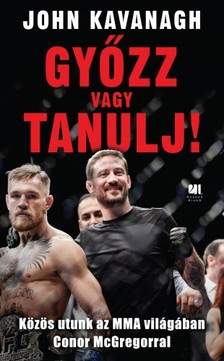 John Kavanagh - Győzz vagy tanulj! - Közös utunk az MMA világában Conor McGregorral [eKönyv: epub, mobi]