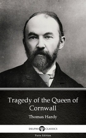 Thomas Hardy - Tragedy of the Queen of Cornwall by Thomas Hardy (Illustrated) [eKönyv: epub, mobi]