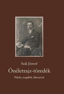 Szili József - Önéletrajz-töredék Pályák, megállók, állomások