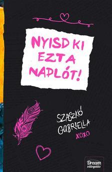 Szaszkó Gabriella - Nyisd ki ezt a naplót