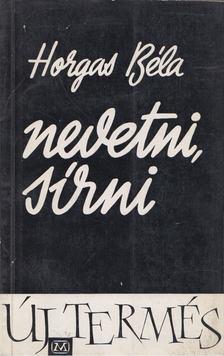 Horgas Béla - Nevetni, sírni [antikvár]