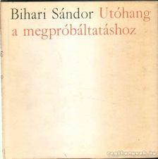 Bihari Sándor - Utóhang a megpróbáltatáshoz [antikvár]