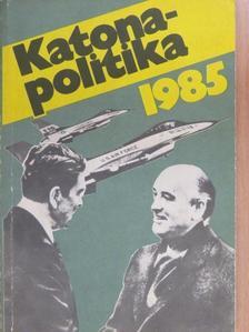 Pirityi Sándor - Katonapolitika 1985 [antikvár]