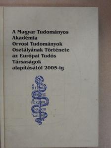 Karassony Dénes - A Magyar Tudományos Akadémia Orvosi Tudományok Osztályának Története az Európai Tudós Társaságok alapításától 2005-ig [antikvár]