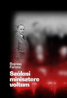 Rajniss Ferenc - Szálasi minisztere voltam