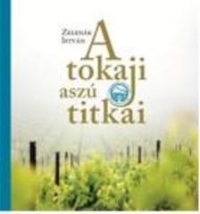Zelenák István - A tokaji aszú titkai