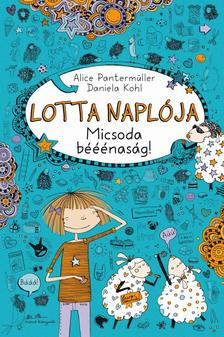 Alice Pantermüller - Daniella Kohl - Lotta naplója 2. - Micsoda bééénaság! [Nyári akció]