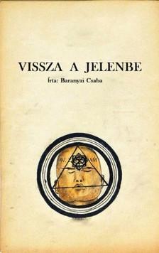 Baranyai Csaba - Vissza a jelenbe [eKönyv: epub, mobi]