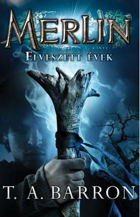 Barron, T.A. - Merlin 1. könyv Elveszett évek