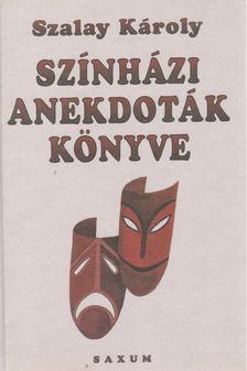 SZALAY KÁROLY - Színházi anekdoták könyve [antikvár]