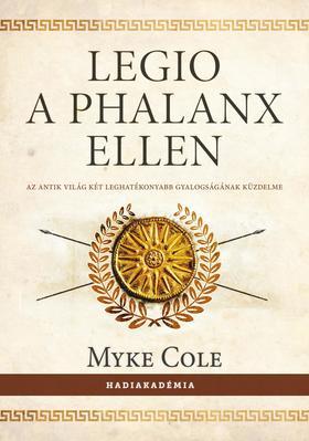 Myke Cole - Legio a phalanx ellen - Az antik világ két leghatékonyabb gyalogságának küzdelme