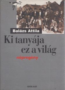 Balázs Attila - Ki tanyája ez a világ [antikvár]