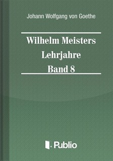 Johann Wolfgang Goethe - Wilhelm Meisters Lehrjahre  Band 8 [eKönyv: pdf, epub, mobi]