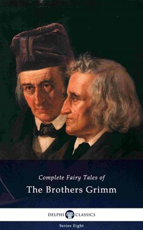 Wilhelm Carl Grimm, Jacob Ludwig Carl Grimm - Delphi Complete Fairy Tales of The Brothers Grimm (Illustrated) [eKönyv: epub, mobi]