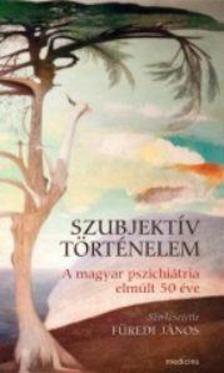 szerk.Füredi János - Szubjektív történelem. A magyar pszichiátria elmúlt 50 éve