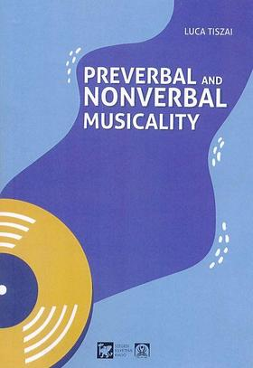 Tiszai Luca - Preverbal and Nonverbal Musicality. Musical Interventions for Nonverbal Children and Adults with Severe Disabilities. Theory and Practice