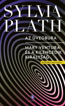 Sylvia PLATH - Az üvegbura  - Mary Ventura és a Kilencedik királyság