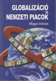 Magas István - Globalizáció és nemzeti piacok [antikvár]