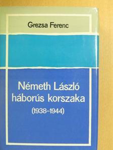 Grezsa Ferenc - Németh László háborús korszaka  [antikvár]