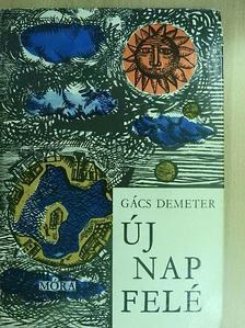 Gács Demeter - Új nap felé [antikvár]